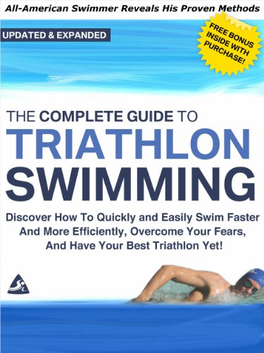 The Complete Guide to Triathlon Swimming And Training: Discover How To Quickly And Easily Swim Faster And More Efficiently